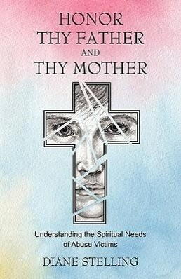 Honor Thy Father and Thy Mother: Understanding the Spiritual Needs of Abuse Victims als Taschenbuch