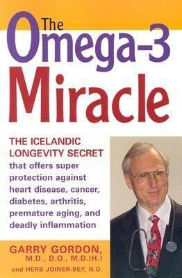 The Omega-3 Miracle: The Icelandic Longevity Secret That Offers Super Protection Against Heart Disease, Cancer, Diabetes, Arthritis, Premat als Taschenbuch