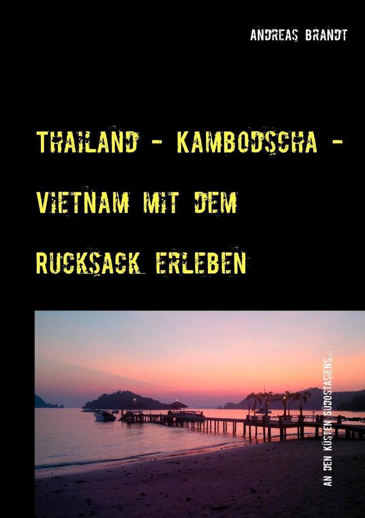Thailand - Kambodscha - Vietnam mit dem Rucksac...