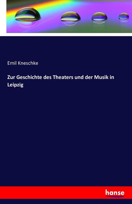 Zur Geschichte des Theaters und der Musik in Le...