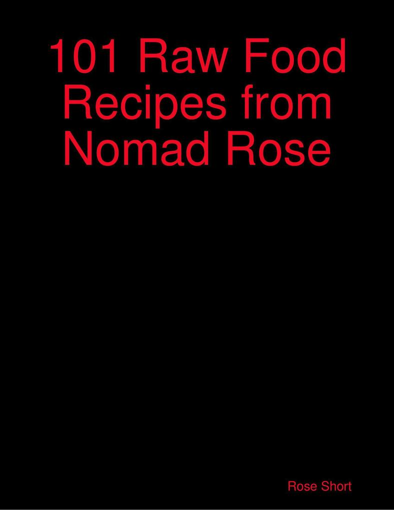 101 Raw Food Recipes from Nomad Rose als eBook ...
