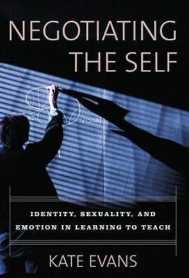 Negotiating the Self: Identity, Sexuality, and Emotion in Learning to Teach als Taschenbuch