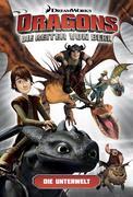 Dragons - die Reiter von Berk 06. Die Unterwelt