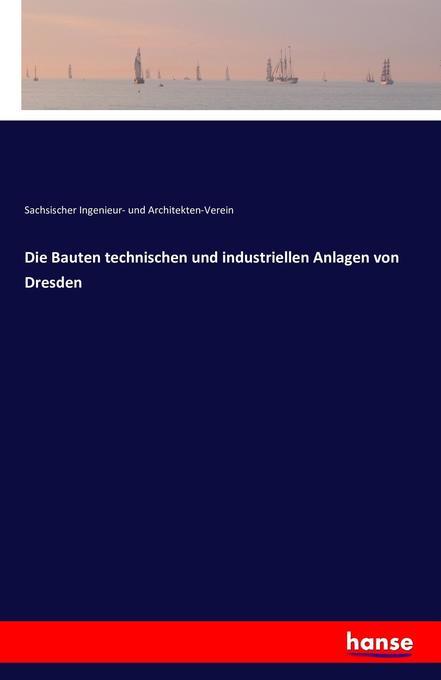 Die Bauten technischen und industriellen Anlage...