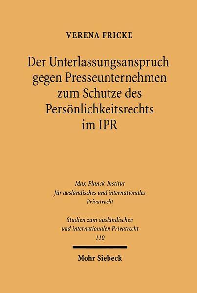 Der Unterlassungsanspruch gegen Presseunternehmen zm Schutze des Persönlichkeitsrechts im Internationalen Privatrecht als Buch