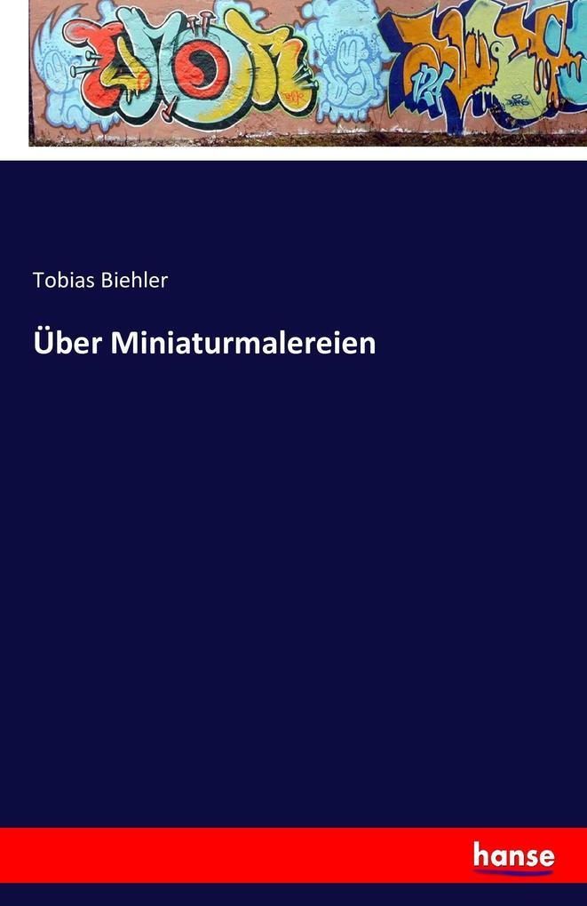 Über Miniaturmalereien als Buch von Tobias Biehler