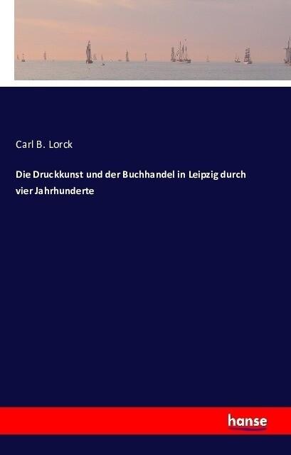 Die Druckkunst und der Buchhandel in Leipzig du...