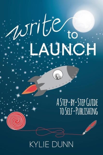 Write to Launch als Taschenbuch von Kylie Dunn