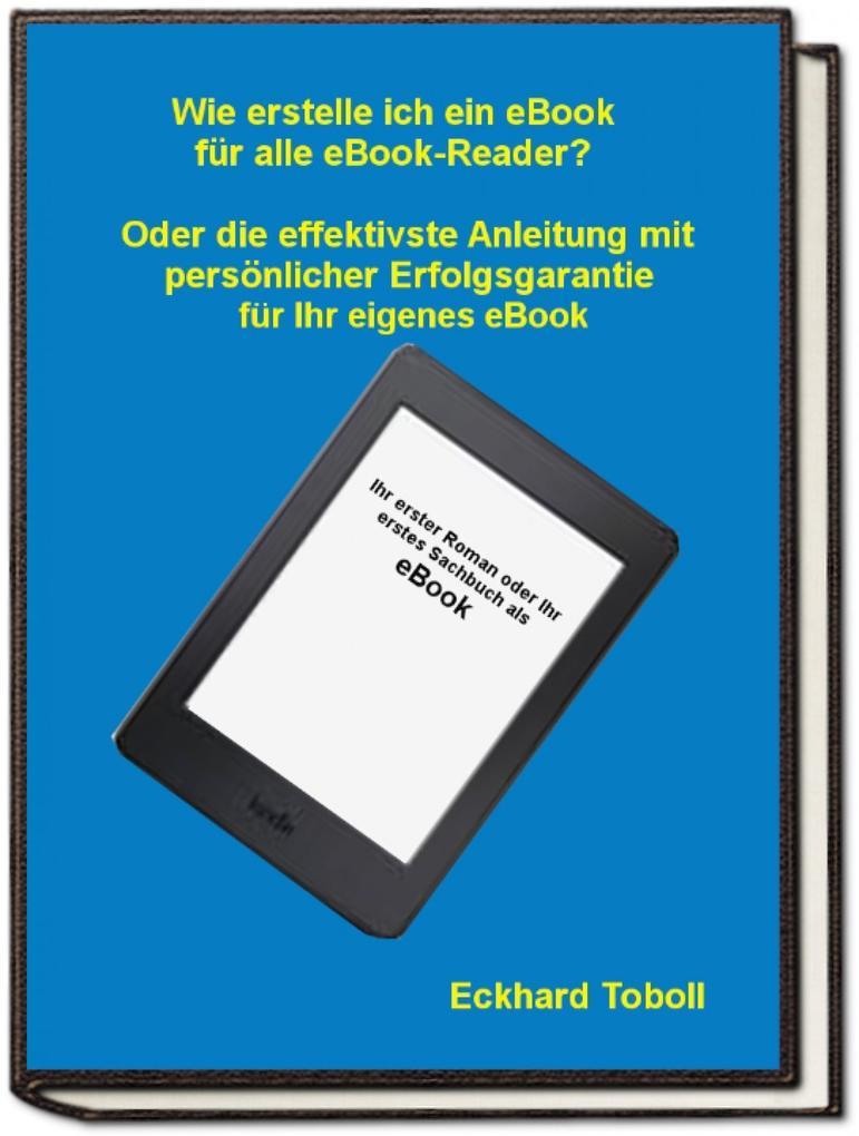 """""""Der eBook-Maker für jedermann/-frau"""" Oder eine Kurzanleitung mit Illustrationen für Ihr eigenes eBook als eBook epub"""