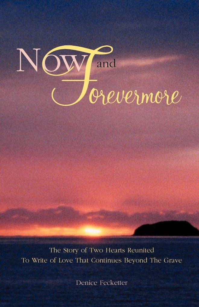 Now and Forevermore the Story of Two Hearts Reunited Beyond the Grave als Taschenbuch