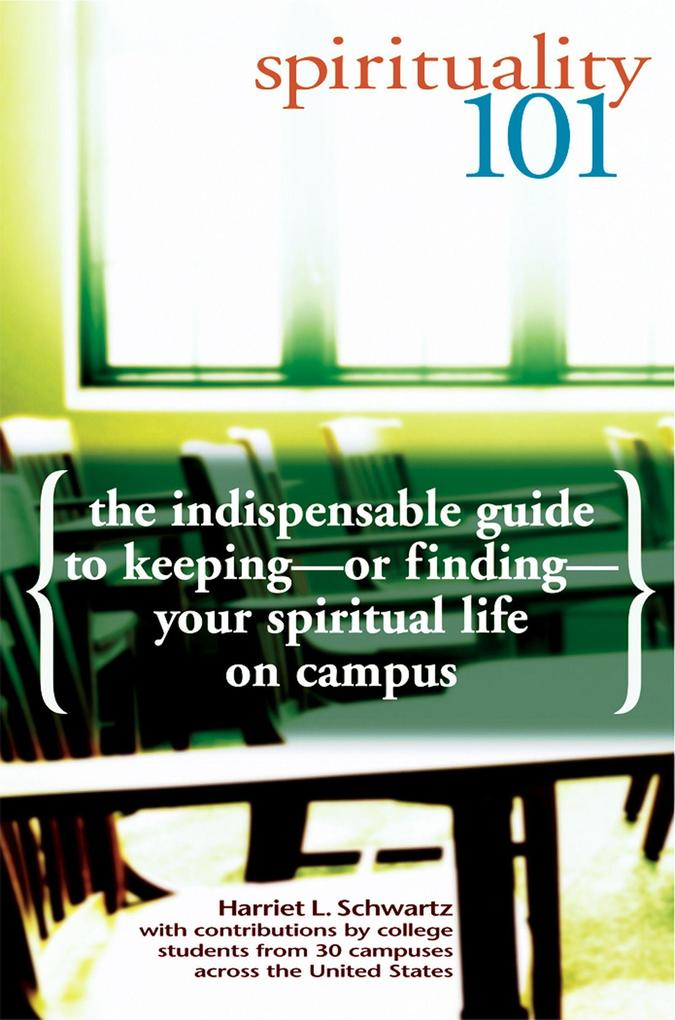 Spirituality 101: The Indispensable Guide to Keeping-Or Finding-Your Spiritual Life on Campus als Taschenbuch
