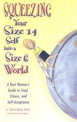 Squeezing Your Size 14 Self Into a Size 6 World: A Real Woman's Guide to Food, Fitness, and Self-Acceptance als Taschenbuch