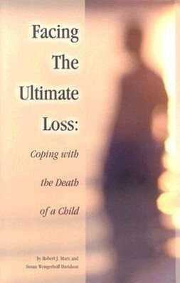 Facing the Ultimate Loss: Confronting the Death of a Child als Buch