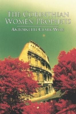 The Corinthian Women Prophets: A Reconstruction Through Paul's Rhetoric als Taschenbuch