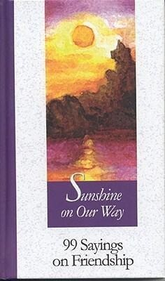 Sunshine on Our Way: 99 Sayings on Friendship als Buch