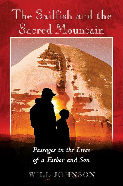 The Sailfish and the Sacred Mountain: Passages in the Lives of a Father and Son als Taschenbuch