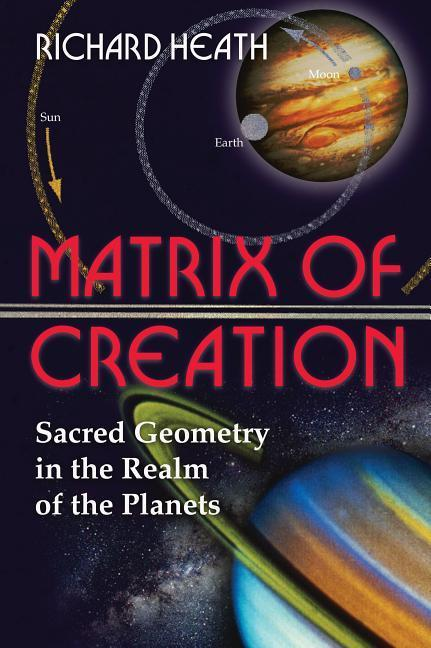 Matrix of Creation: Sacred Geometry in the Realm of the Planets als Taschenbuch