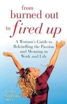From Burned Out to Fired Up: A Woman's Guide to Rekindling the Passion and Meaning in Work and Life als Taschenbuch
