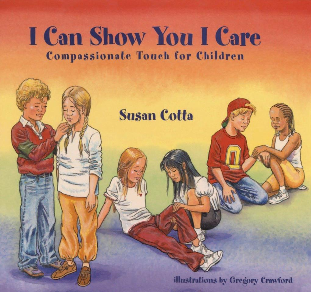 I Can Show You I Care: Compassionate Touch for Children als Buch