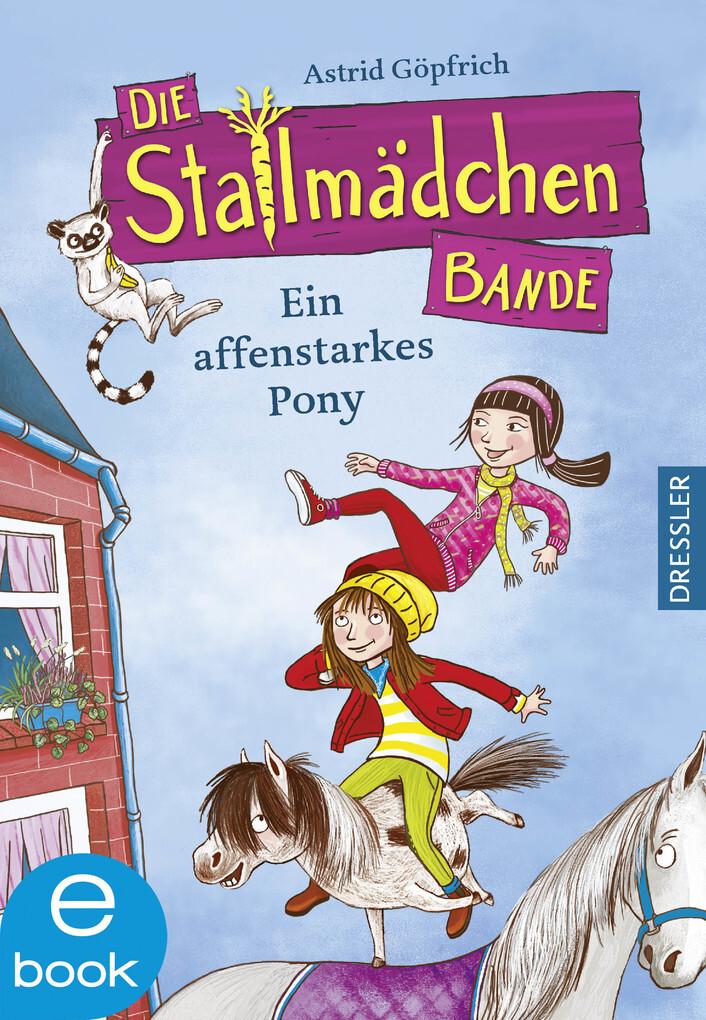 Die Stallmädchenbande - Ein affenstarkes Pony a...