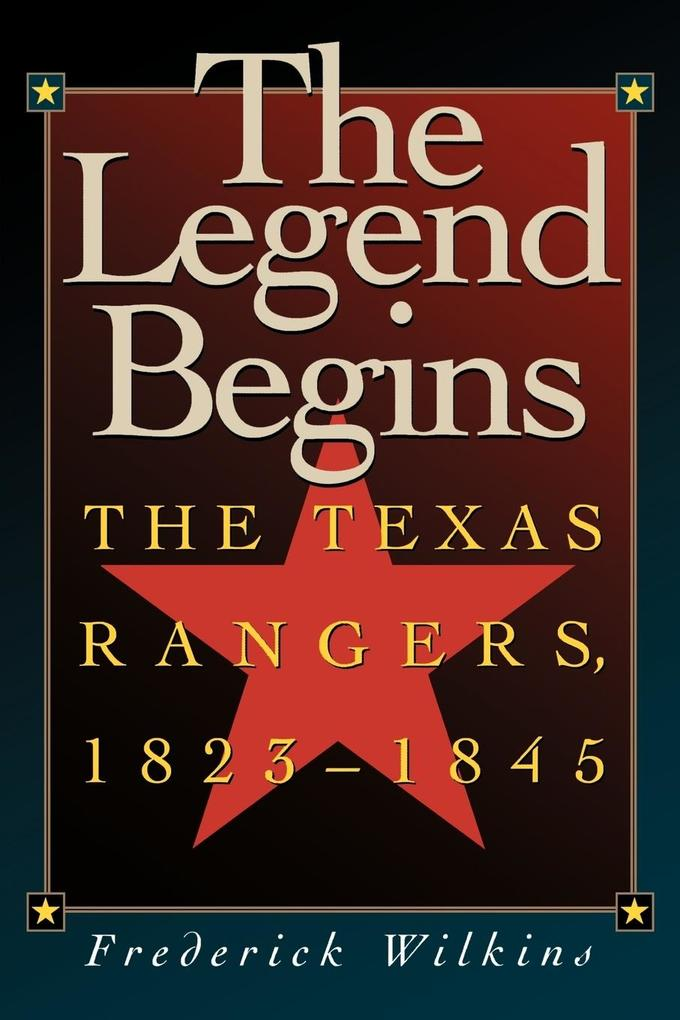 The Legend Begins: The Texas Rangers, 1823-1845 als Taschenbuch