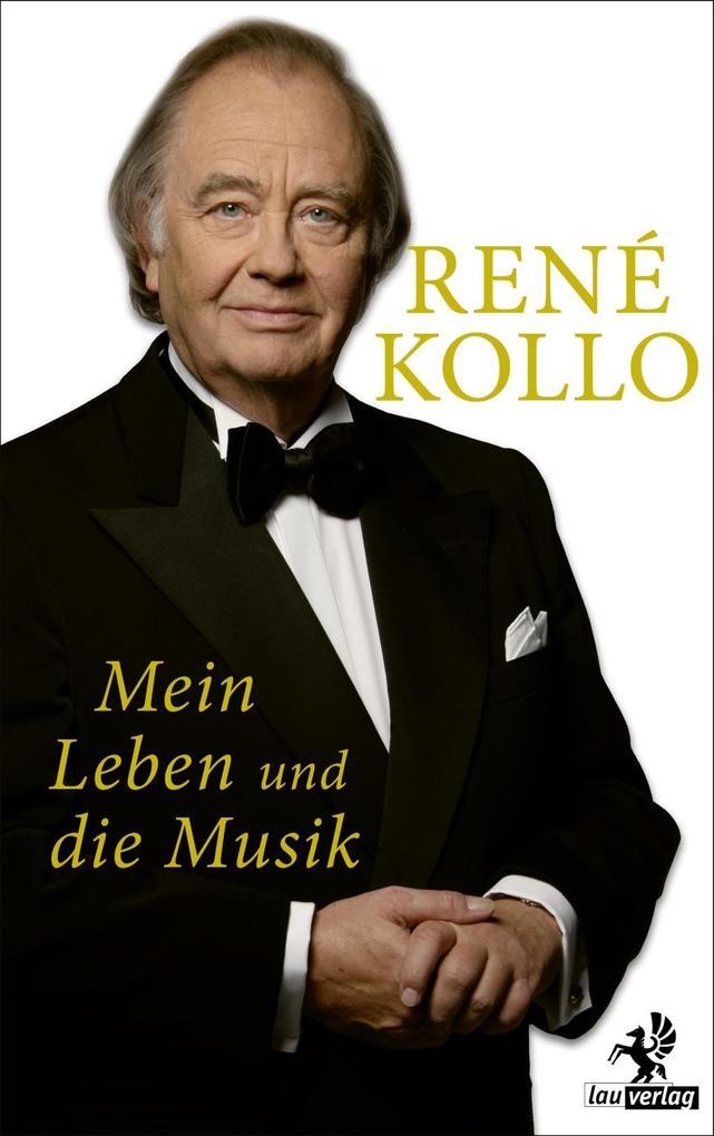 Mein Leben und die Musik als Buch von René Kollo
