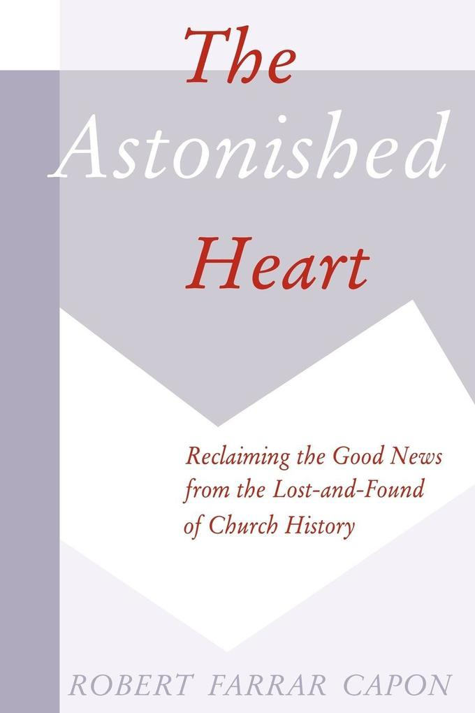 The Astonished Heart: Reclaiming the Good News from the Lost-And-Found of Church History als Taschenbuch