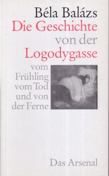 Die Geschichte von der Logodygasse, vom Frühling, vom Tod und von der Ferne als Buch