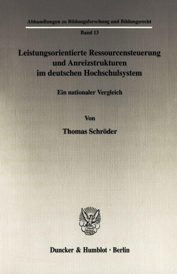 Leistungsorientierte Ressourcensteuerung und Anreizstrukturen im deutschen Hochschulsystem als Buch