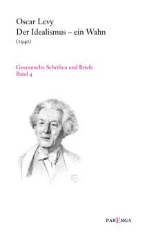 Gesammelte Schriften und Briefe / Der Idealismus - ein Wahn (1940) als Buch