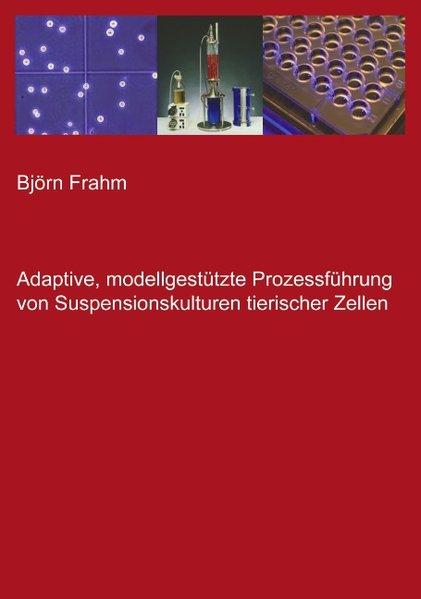 Adaptive, modellgestützte Prozessführung von Suspensionskulturen tierischer Zellen als Buch