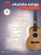 Alfred's Easy Ukulele Songs -- Love & Romance: 50 Classics