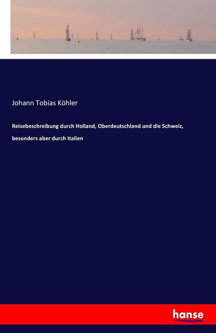 Reisebeschreibung durch Holland, Oberdeutschlan...