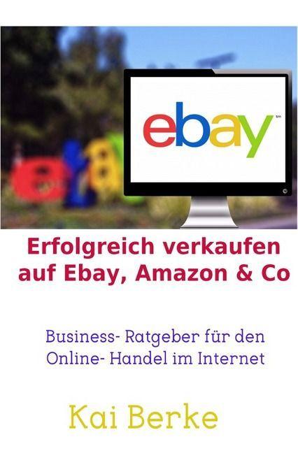 Erfolgreich verkaufen auf Ebay, Amazon & Co als...