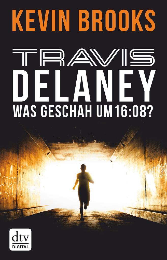 Travis Delaney - Was geschah um 16:08? als eBook