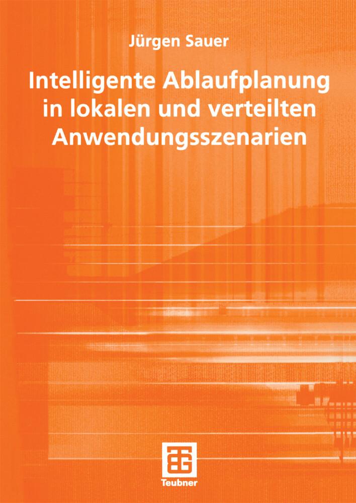 Intelligente Ablaufplanung in lokalen und verteilten Anwendungsszenarien als Buch
