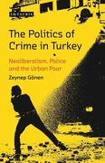 The Politics of Crime in Turkey: Neoliberalism, Police and the Urban Poor