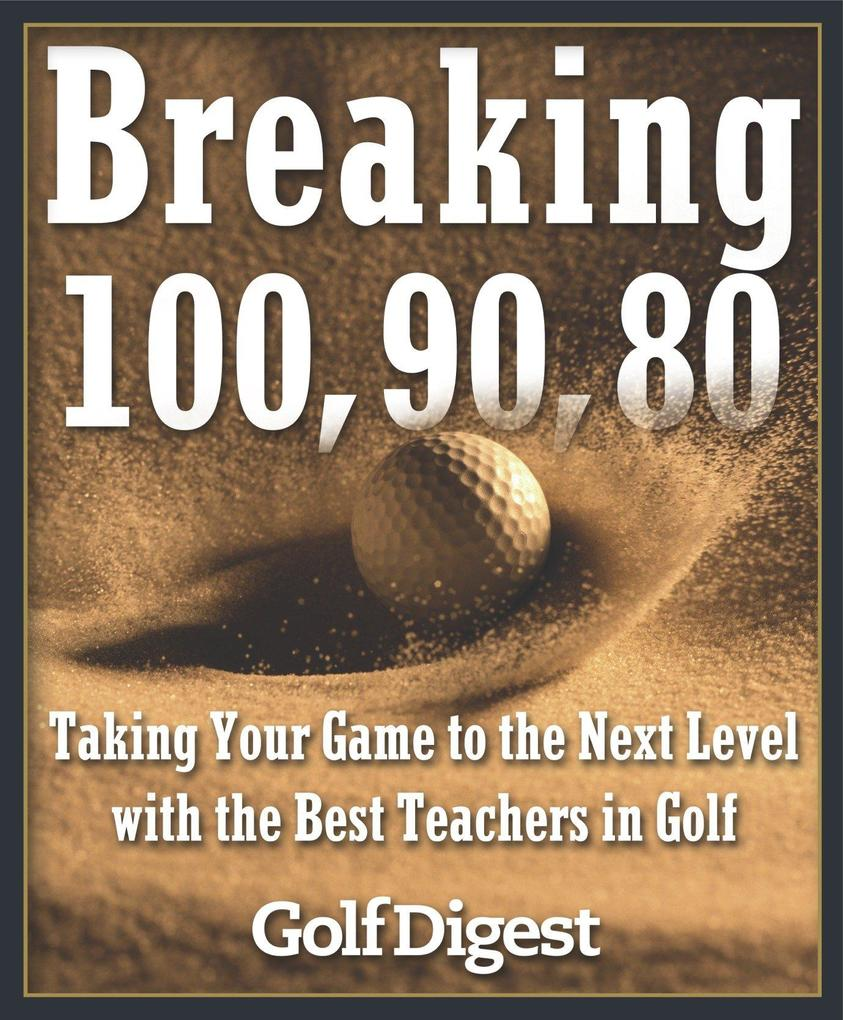 Breaking 100, 90, 80: Taking Your Game to the Next Level with the Best Teachers in Golf als Buch