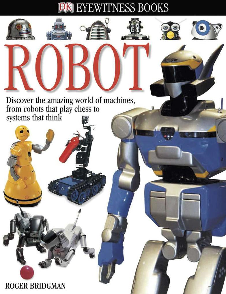 DK Eyewitness Books: Robot: Discover the Amazing World of Machines, from Robots That Play Chess to Systems T als Buch