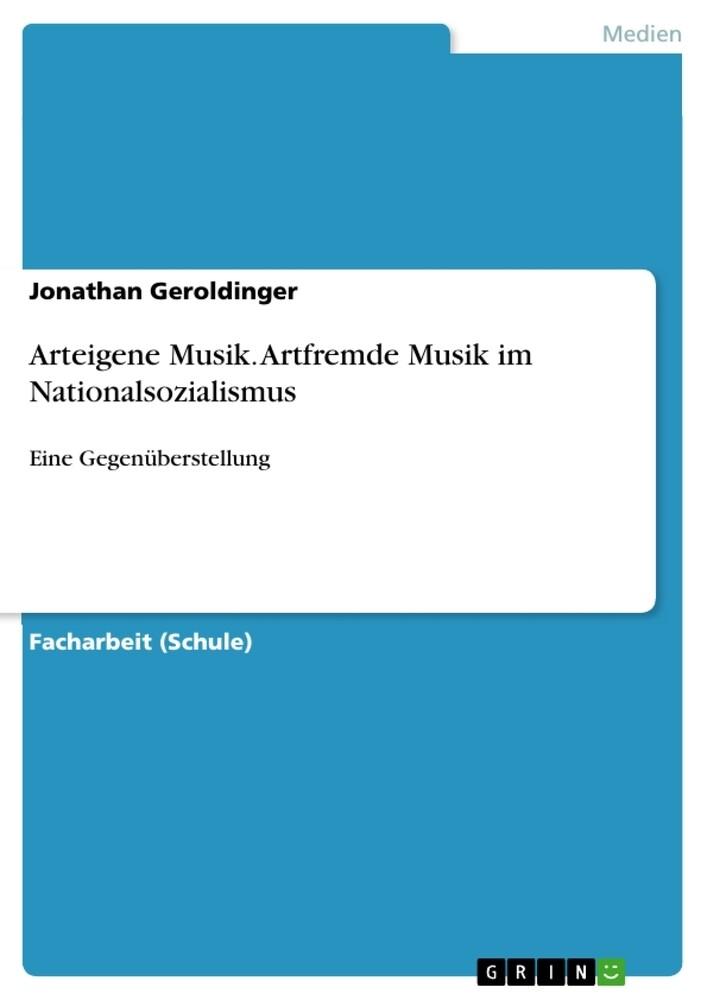 Arteigene Musik. Artfremde Musik im Nationalsoz...