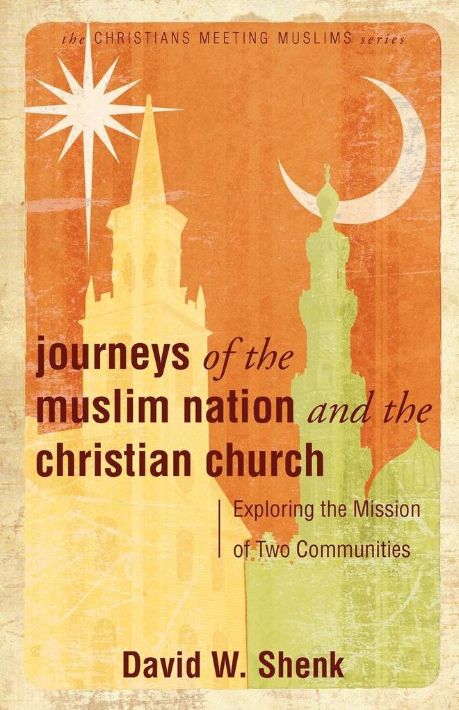 Journeys of the Muslim Nation and the Christian Church: Exploring the Mission of Two Communities als Taschenbuch