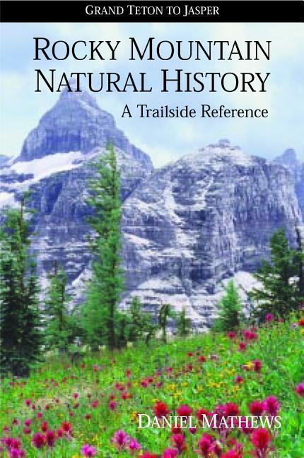 Rocky Mountain Natural History: Grand Teton to Jasper als Taschenbuch
