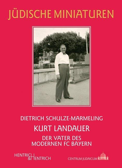 Kurt Landauer als Buch von Dietrich Schulze-Mar...
