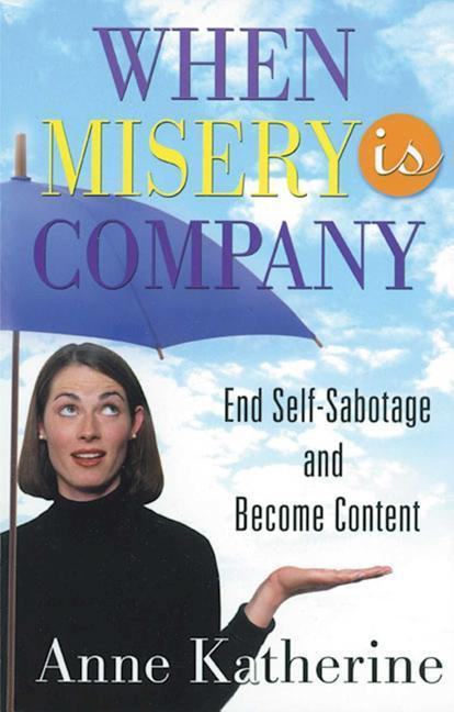 When Misery Is Company: End Self-Sabotage and Become Content als Taschenbuch