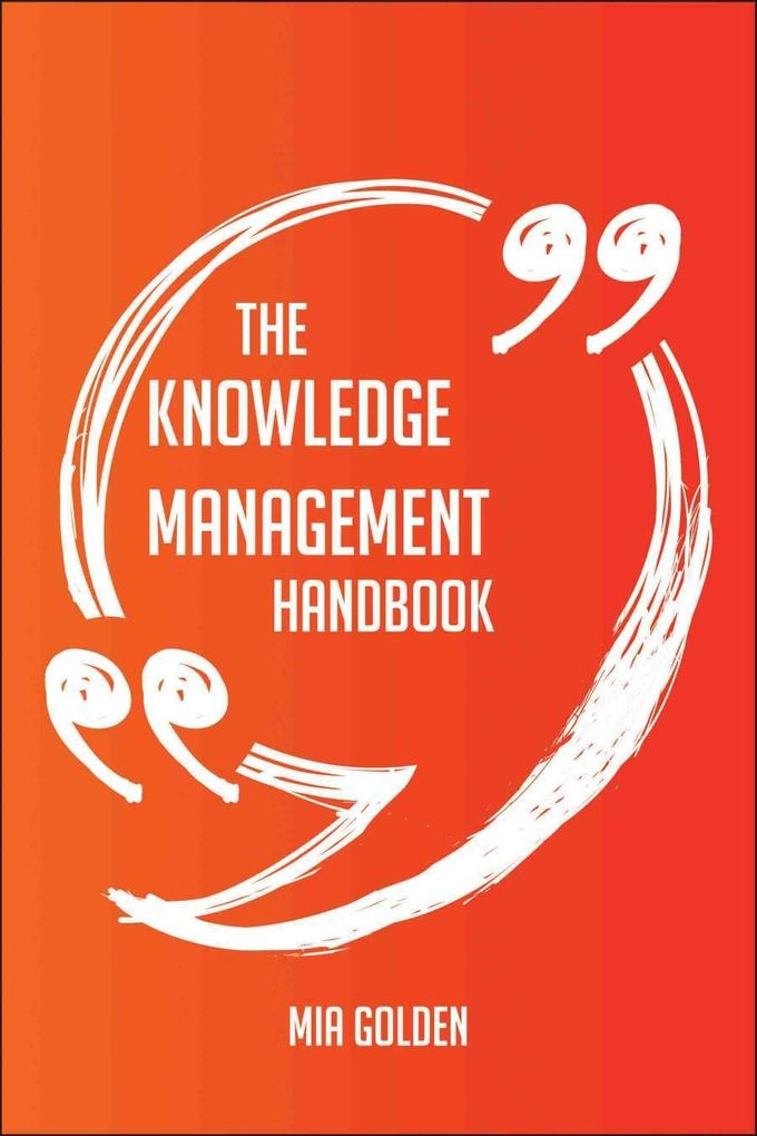 The Knowledge Management Handbook - Everything ...