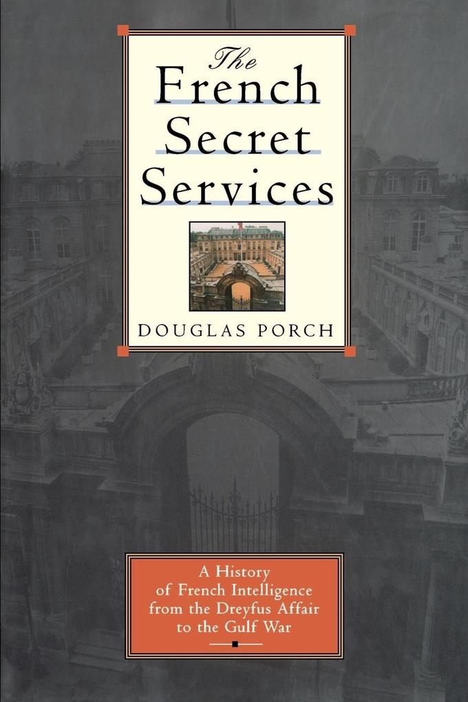 The French Secret Services: A History of French Intelligence from the Drefus Affair to the Gulf War als Taschenbuch