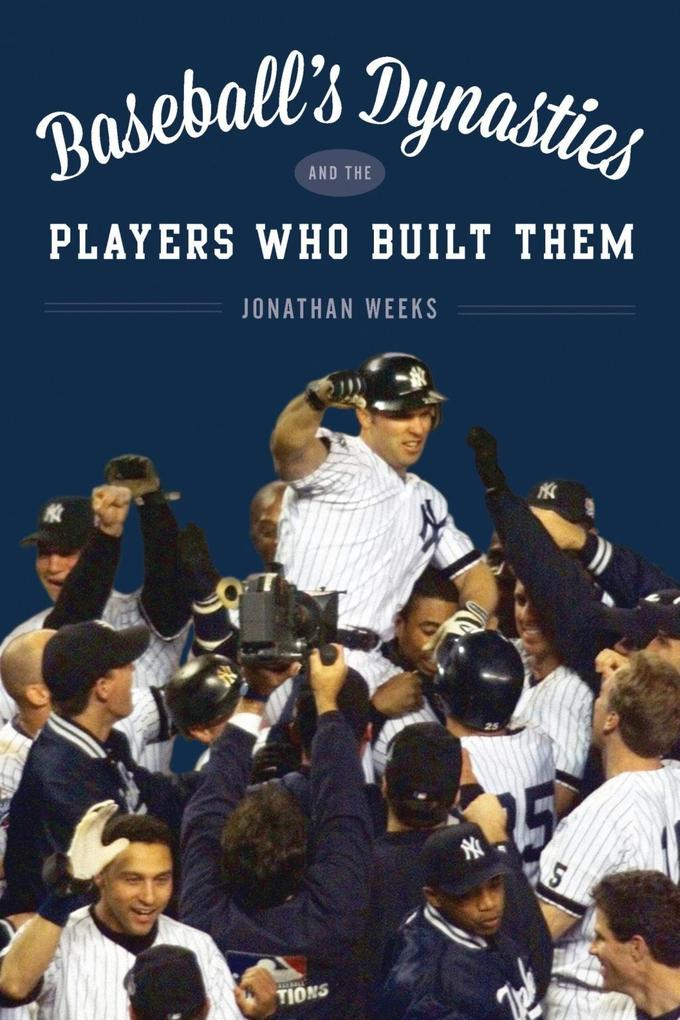 Baseball´s Dynasties and the Players Who Built ...