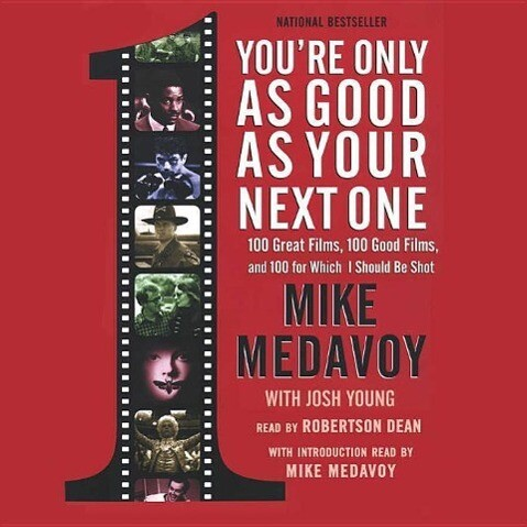 You're Only as Good as Your Next One: 100 Great Films, 100 Good Films, and 100 for Which I Should Be Shot als Hörbuch