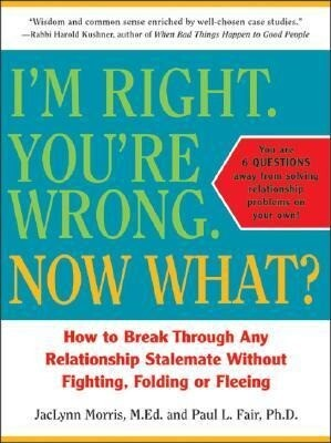 I'm Right. You're Wrong. Now What?: How to Break Through Any Relationship Stalemate als Taschenbuch