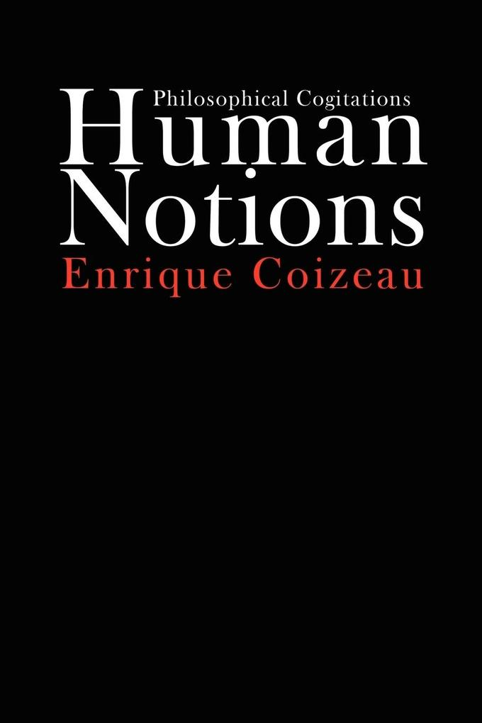 Human Notions: Philosophical Cogitations als Taschenbuch